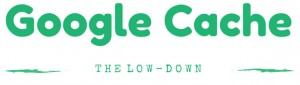google-cache-the-lowdown