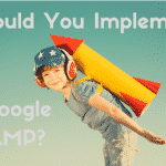 Should You Implement Google AMP?